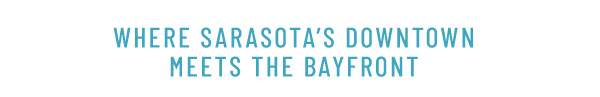 Where Sarasota's Downtown Meets the Bayfront